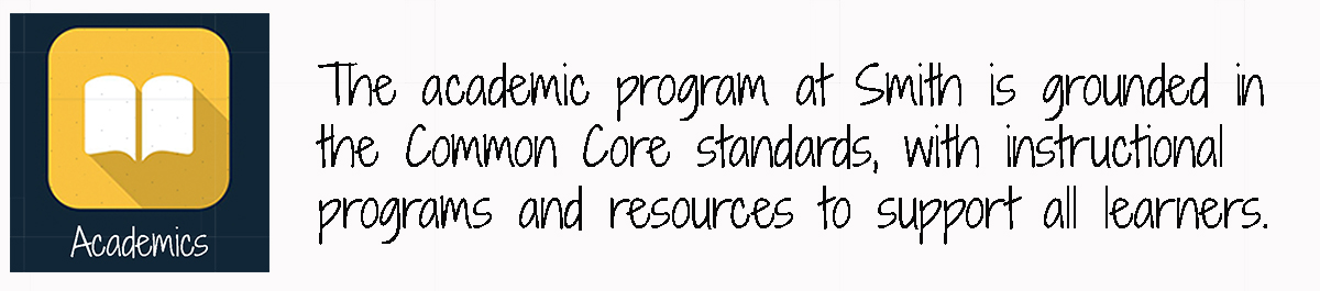 the academic program at smith is grounded in the common core standards, with instructional programs and resources to support all learners